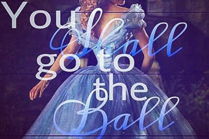 You Shall Go To The Ball